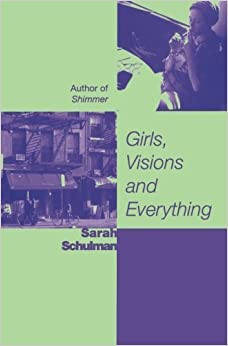 Girls, Visions and Everything: A Novel by Sarah Schulman (1-Nov-2010)