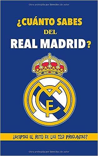 Cuánto sabes del Real Madrid?: ¿Aceptas el reto de las 120 preguntas? Regalo para seguidores del Real Madrid, hinchas del Real Madrid, fans del Real ... Madrid con preguntas. Regalo para madridistas: