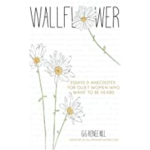 Wallflower: Essays and Anecdotes for Quiet Women Who Want to Be Heard