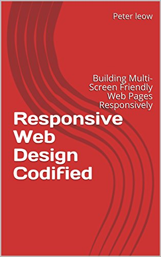 Responsive Web Design Codified: Building Multi-Screen Friendly Web Pages Responsively