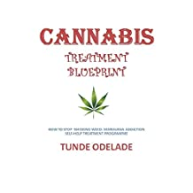 CANNABIS TREATMENT BLUEPRINT: HOW TO STOP  SMOKING WEED: MARIJUANA ADDICTION SELF-HELP TREATMENT PROGRAMME (ADDICTION TREATMENT SERIES Book 1)