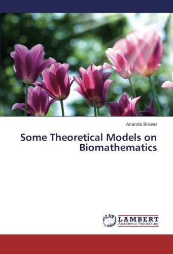 Read Online Some Theoretical Models on Biomathematics pdf epub
