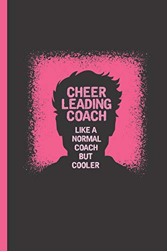 Cheerleading Coach: Like A Normal Coach But Cooler: Notebook & Journal Or Diary For Trainers & Coaches of Cheerleaders - Take Your Notes Or Gift It, Graph Paper (120 Pages, 6x9
