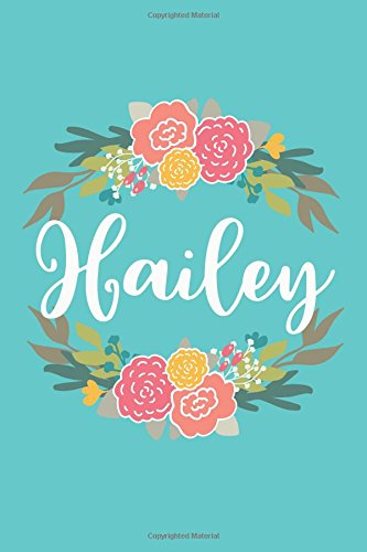 Hailey: 6x9 Lined Writing Notebook Journal with Personalized Name, 120 Pages – Pink & Yellow Flowers on Teal Blue with Cute and Fun Quote, Perfect of School Teacher's Gift, or (Hailey Platform)