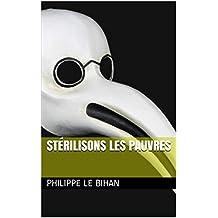 Stérilisons les pauvres (French Edition)