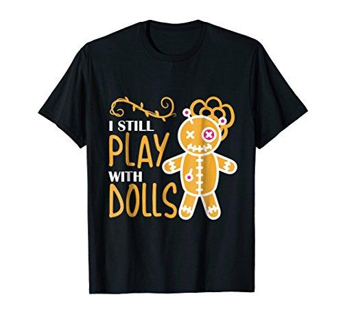 I Still Play With Dolls Halloween T-Shirt Costume Voodoo