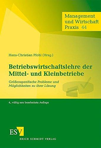 Betriebswirtschaftslehre der Mittel- und Kleinbetriebe: Größenspezifische Probleme und Möglichkeiten zu ihrer Lösung (Management und Wirtschaft Praxis, Band 44)