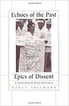 Book Echoes of the Past, Epics of Dissent: A South Korean Social Movement by Nancy Abelmann (1996-10-30)