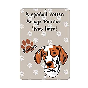 Aluminum Metal Sign Funny Spoiled Rotten Ariege Pointer Dog Lives Here Informative Novelty Wall Art Vertical 12INx18IN 7