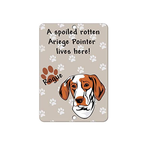 Aluminum Metal Sign Funny Spoiled Rotten Ariege Pointer Dog Lives Here Informative Novelty Wall Art Vertical 12INx18IN 1