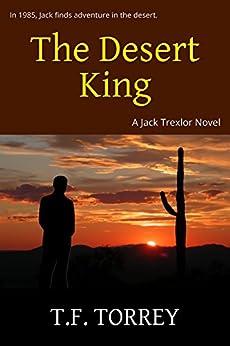 The Desert King: A Jack Trexlor Novel by [Torrey, T. F.]