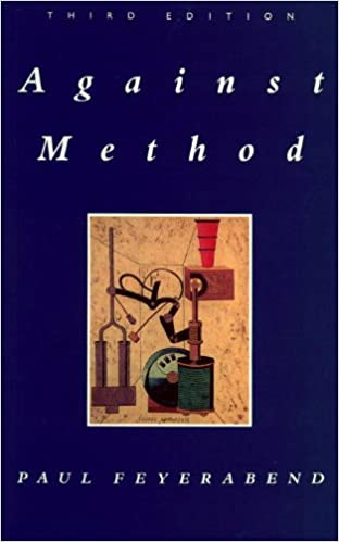 Against Method: Outline of an Anarchistic Theory of