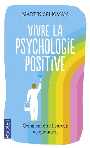 Vivre la psychologie positive Broché – 27 juin 2013 Martin SELIGMAN Jacques LECOMTE Pocket 226622610X
