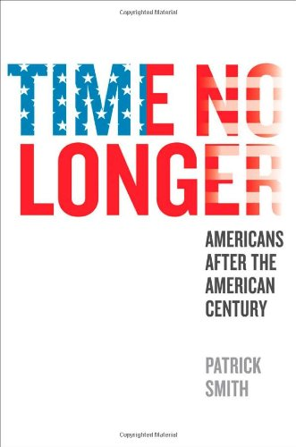 Read Online Time No Longer: Americans After the American Century pdf epub