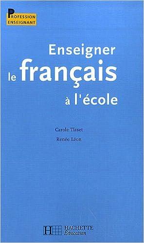 Amazon.fr - Enseigner le français à l école - Carole Tisset, Renée Léon -  Livres 8c5cd3a3c90