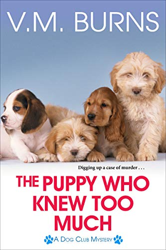 The Puppy Who Knew Too Much (A Dog Club Mystery Book 2) by [Burns, V.M.]
