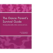 The Dance Parent's Survival Guide: Choosing dance styles, tuition, costumes and more...