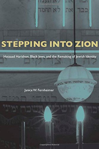 Stepping Into Zion: Hatzaad Harishon, Black Jews, and the Remaking of Jewish Identity (Albma Rhetoric Cult & Soc Crit)