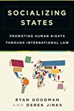 Socializing States : Promoting Human Rights Through International Law, Goodman, Ryan and Jinks, Derek, 019930100X