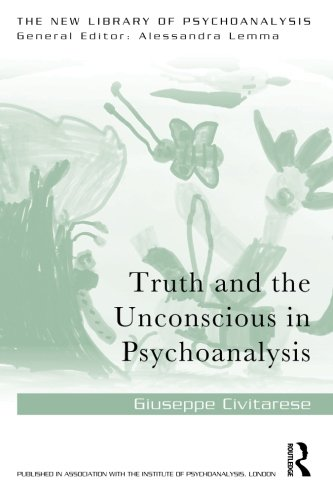Truth And The Unconscious In Psychoanalysis (The New Library Of Psychoanalysis)