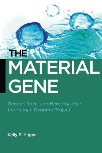 The Material Gene: Gender, Race, and Heredity after the Human Genome Project (Biopolitics)