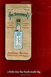 Angostura Bitters Drink Guide 1908 Reprint: A Little Tiny Bar Book Made Big