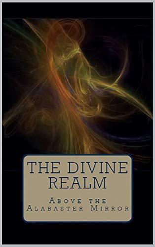 The Divine Realm (Above the Alabaster Mirror Book - Alabaster Mirror
