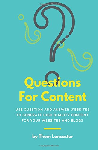 Questions For Content: Use Question and Answer websites to generate high quality content for your websites and blogs pdf