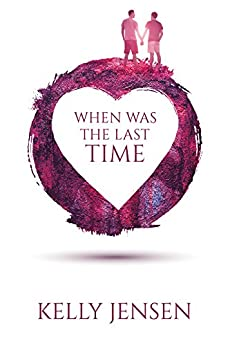 When Was the Last Time by [Jensen, Kelly]