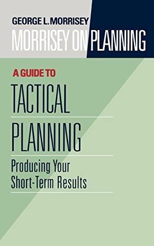 Morrisey on Planning, A Guide to Tactical Planning: Producing Your Short-Term Results (v. 3)