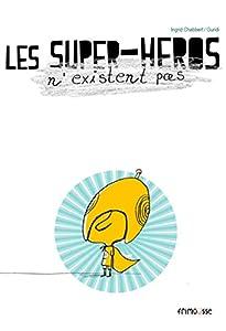 """Afficher """"Les Super-héros n'existent pas"""""""