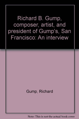 Richard B. Gump, composer, artist, and president of Gump's, San Francisco: An interview conducted by Suzanne B Riess in 1987