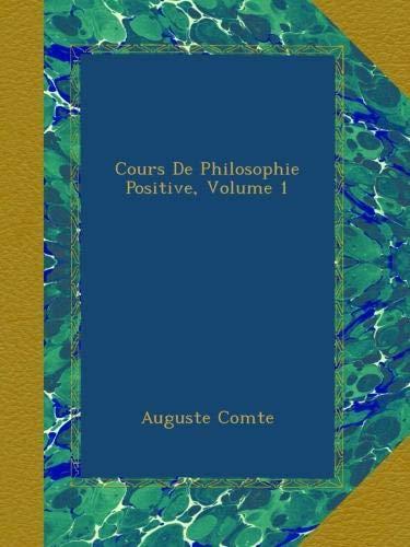 Cours De Philosophie Positive, Volume 1 (French Edition) ebook