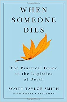 Book When Someone Dies: The Practical Guide to the Logistics of Death by Smith, Scott Taylor (2013)