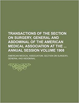 Book Transactions of the Section on Surgery, General and Abdominal of the American Medical Association at the annual session Volume 1908