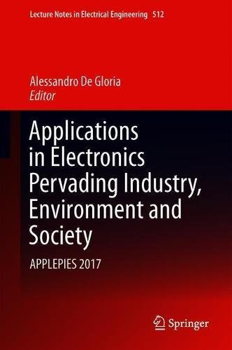 Applications in Electronics Pervading Industry, Environment and Society: APPLEPIES 2017 (Lecture Notes in Electrical Engineering)