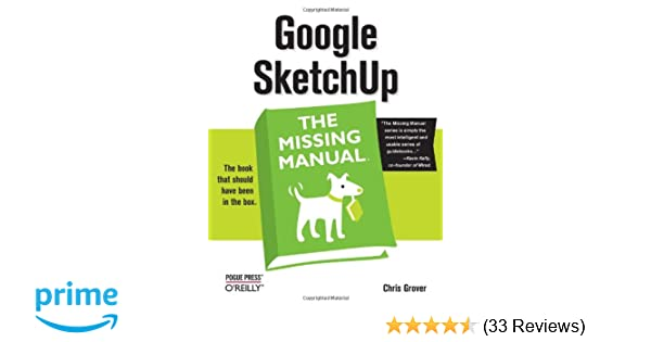 google sketchup the missing manual chris grover 9780596521462 rh amazon com