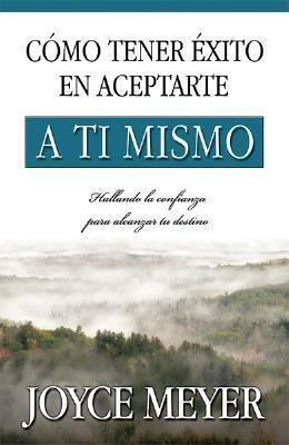 Read Online Cmo Tener 'Xito En Aceptarte A T- Mismo : How to Succeed at Being Yourself(Paperback) - 2010 Edition PDF