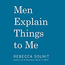 Men Explain Things to Me Audiobook by Rebecca Solnit Narrated by Luci Christian Bell