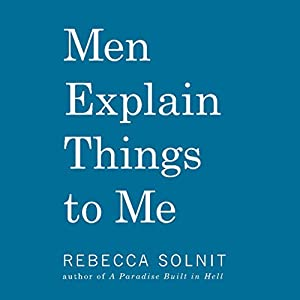 Men Explain Things to Me Hörbuch