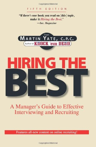 Hiring the Best:  Manager's Guide to Effective Interviewing and Recruiting, Fifth Edition