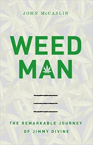 Weed Man: The Remarkable Journey of Jimmy Divine: John ...