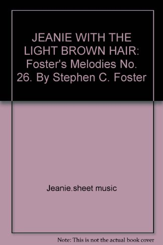 JEANIE WITH THE LIGHT BROWN HAIR: Foster's Melodies No. 26. By Stephen C. Foster