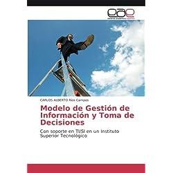 Modelo de Gestión de Información y Toma de Decisiones: Con soporte en TI/SI en un Instituto Superior Tecnológico (Spanish Edition)
