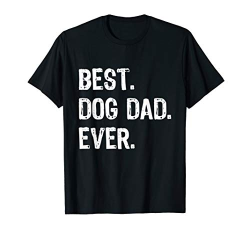 Best Dog Dad Ever Gift Father's Day T-Shirt (Best Dog Dad Ever)