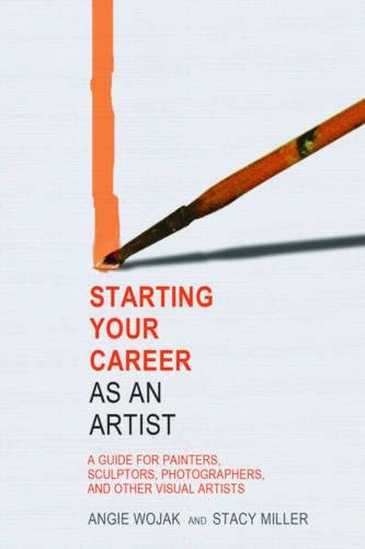 Starting Your Career as an Artist: A Guide for Painters, Sculptors, Photographers, and Other Visual Artists