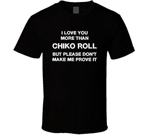 i-love-you-more-than-chiko-roll-but-please-dont-make-me-prove-it-gift-t-shirt-s-black