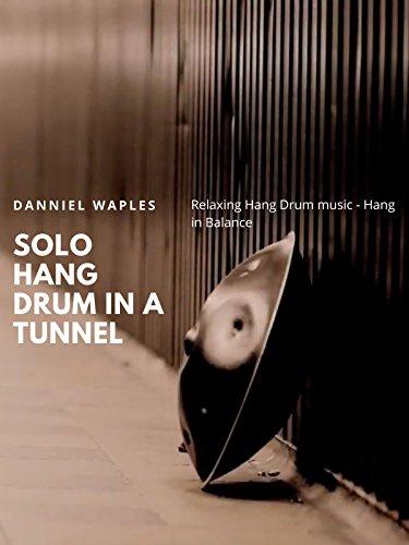 Relaxing Hang Drum music - Solo Hang Drum in a Tunnel - Danniel Waples - Hang in Balance