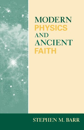 Modern Physics and Ancient Faith (The Universe In The Light Of Modern Physics)