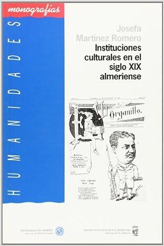 Instituciones culturales en el siglo XIX almeriense Humanidades: Amazon.es: Josefa Martínez Romero: Libros